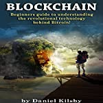 Blockchain: Beginners Guide to Understanding the Revolutional Technology Behind Bitcoin! | Daniel Kilsby