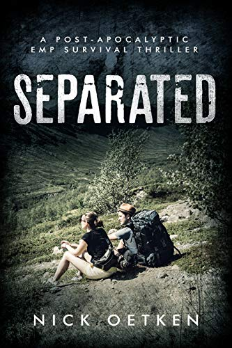 Separated: A Post Apocalyptic EMP Survival Thriller by [Oetken, Nick]