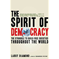 The Spirit of Democracy: The Struggle to Build Free Societies Throughout the World (English Edition)