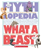 Mythlopedia: What a Beast!: A Look-it-Up Guide to the Monsters and Mutants of Mythology