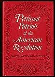 Petticoat Patriots of the American Revolution, Edith P. Meyer and Nina Brown Baker, 0814907717