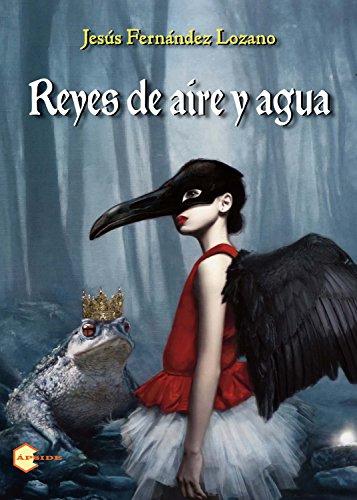 Reyes de aire y agua (Spanish Edition) by [Lozano, Jesús Fernández]