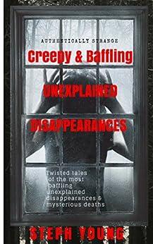 Unexplained Vanishings & Mysterious Deaths; Unexplained ...
