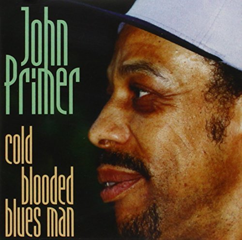 Cold Blooded Blues Man by John Primer (2000-08-15) ()