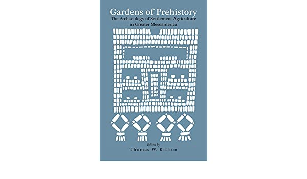 Gardens of prehistory the archaeology of settlement agriculture gardens of prehistory the archaeology of settlement agriculture in greater mesoamerica kindle edition by thomas w killion fandeluxe Images