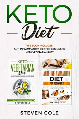 Keto Diet: This book includes: The Anti-inflammatory Diet For Beginners To Restore The Immune System And Heal Inflammation and Keto Vegetarian Diet To ... Burn Fat With A 30 Day Whole Food Meal Plan by Steven Cole