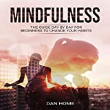 Mindfulness: The Day by Day Guide for Beginners to Change Your Habits