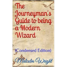 The Journeyman's Guide to being a Modern Wizard: (Condensed Edition)