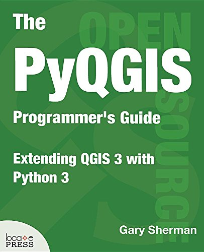 The PyQGIS Programmer's Guide: Extending QGIS 3 with Python 3 by Locate Press
