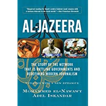 Al-jazeera: The Story Of The Network That Is Rattling Governments And Redefining Modern Journalism Updated With