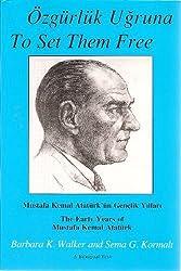 To set them free: The early years of Mustafa Kemal Ataturk (Turkish Edition) by Barbara K Walker (1997-05-03)