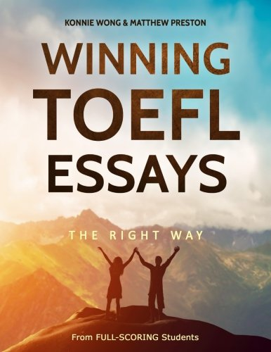 Winning TOEFL Essays The Right Way: Real Essay Examples From Real Full-Scoring TOEFL Students by CreateSpace Independent Publishing Platform