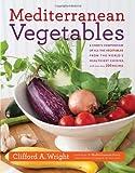 Mediterranean Vegetables, Clifford A. Wright, 1558327754