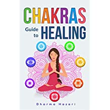 Chakra Healing: Practical Self-Healing Methods to Unblock, Awaken and Balance your Chakras (Third Eye, Energy Healing, Kundalini Yoga etc)