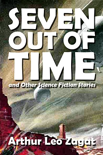 Seven Out of Time and Other Science Fiction Stories (Halcyon Classics Book 500)