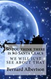 img - for So you think there is no Santa Claus book / textbook / text book