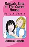 Front cover for the book Rascals Sing at The Opera House: Adventures of Rascals, Polly and Gertie (Volume 2) by Patricia Puddle