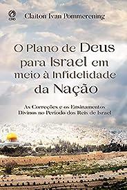 O Plano de Deus para Israel em meio à Infidelidade da Nação: As Correções e os Ensinamentos Divinos no Período