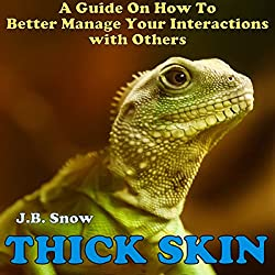Thick Skin: A Guide on How to Better Manage Your Interactions with Others