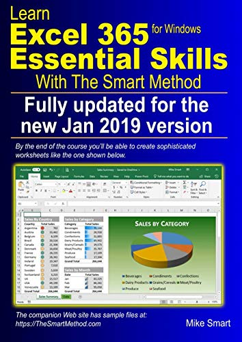 Learn Excel 365 Essential Skills with The Smart Method: First Edition: updated for the January 2019 Semi-Annual version 1808 -