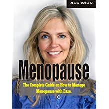 Menopause: The Complete Guide on How to Manage Menopause with ease.