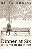 Dinner at six: Voices from the soup kitchen / by Helen Hudson, Helen Hudson, 0963153714