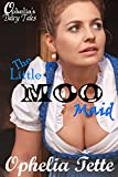 The Little Moo Maid: A Dairy Tale (Ophelia's Dairy Tales Book 2)