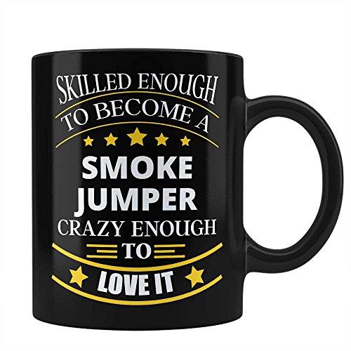 Smoke Jumper Job Black Coffee Mug Unique Affordable Gift for Smoke Jumper Profession Professional Friend Husband Girlfriend Dad Mom Uncle Aunt Skilled Pro By HOM