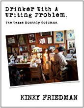 Drinker With A Writing Problem (The Texas Monthly Columns)