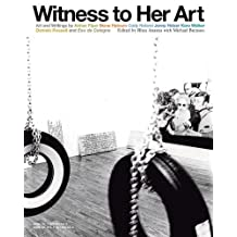 Witness to Her Art: Art and Writings by Adrian Piper, Mona Hatoum, Cady Noland, Jenny Holzer, Kara Walker, Daniela Rossell and Eau de Colo