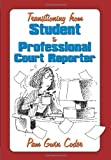 Transitioning from Student to Professional Court Reporter, Pam Gwin Coder, 1449057179