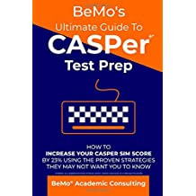 BeMo's Ultimate Guide to CASPer Test Prep: How to Increase Your CASPer SIM Score by 23%  Using the Proven Strategies They May Not  Want You to Know