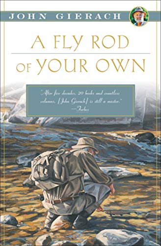 (A Fly Rod of Your Own (John Gierach's Fly-fishing Library))
