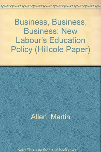Business, Business, Business: New Labour's Education Policy (Hillcole Paper)