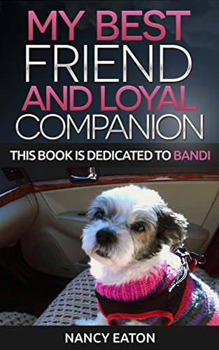 My Best Friend and Loyal Companion: This Book is Dedicated to Bandi