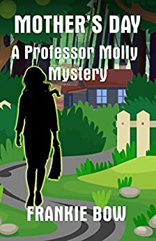 Mother's Day: A Professor Molly Mystery (Professor Molly Mysteries Book 6) by [Bow, Frankie]