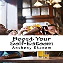 Boost Your Self-Esteem Audiobook by Anthony Ekanem Narrated by Andrew DeMario