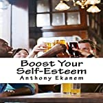 Boost Your Self-Esteem | Anthony Ekanem
