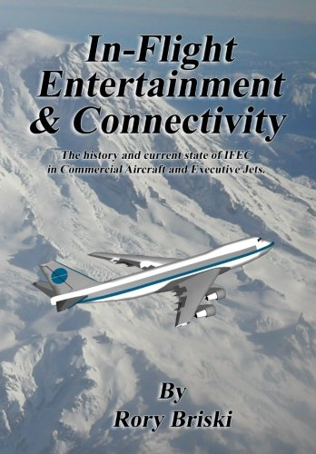 In-Flight Entertainment & Connectivity: The history and current state of IFEC in Commercial Aircraft and Executive Jets. - Commercial Jet Aircraft