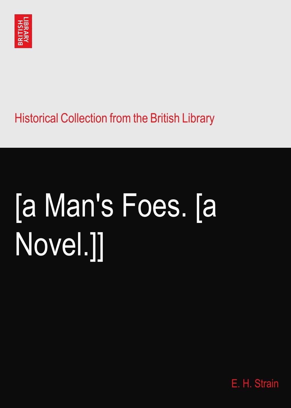 Read Online [a Man's Foes. [a Novel.]] PDF