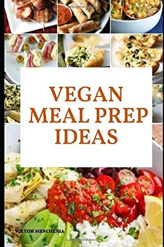 Vegan Meal Prep Ideas: The Starter Kit for Vegetarian Keto Life, Weight Loss Solution with Cookbook and Recipes. Veganism with Ketogenic Diet Approach and Plant Based Diet with Whole Food.