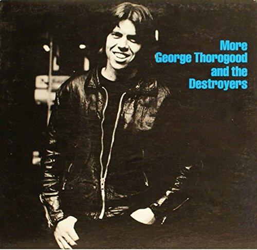 George Thorogood & The Destroyers - More George Thorogood And The Destroyers - Vinyl Lp Record - Zortam Music