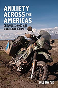 Anxiety Across the Americas: One Man's 20,000 Mile Motorcycle Journey by [Dwyer, Bill]