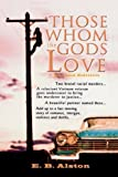 Those Whom the Gods Love, E. B. Alston, 0974773514