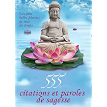 555 citations et paroles de sagesse - Les plus belles phrases de tous les temps (Edition illustrée) (French Edition)