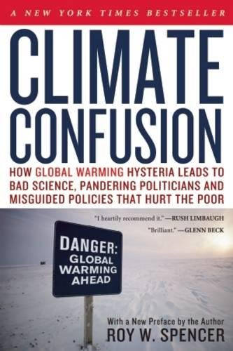 Climate Confusion: How Global Warming Hysteria Leads to Bad Science, Pandering Politicians and Misguided Policies That Hurt the - Stores Seattle Village U