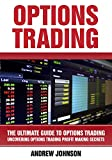 Options Trading:The Ultimate Guide to Options Trading: Uncovering Options Trading Profit Making Secrets (The Ultimate Guide To Trading Book 3)