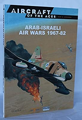 Aircraft of the Aces No 49 : Arab-Israeli Air Wars 1967-82