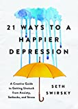 Image of 21 Ways to a Happier Depression: A Creative Guide to Getting Unstuck from Anxiety, Setbacks, and Stress
