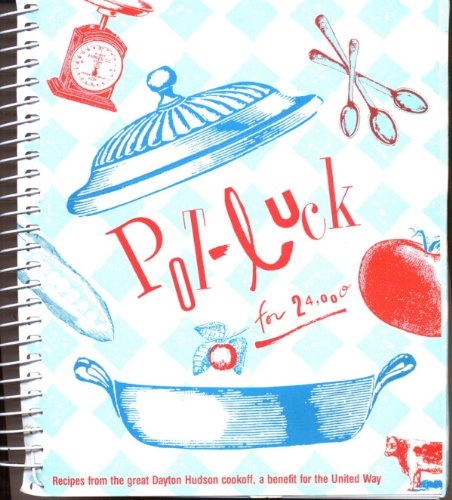 Pot-Luck For 24,000: Recipes From the Great Dayton Hudson Cookoff, A Benefit For The United Way